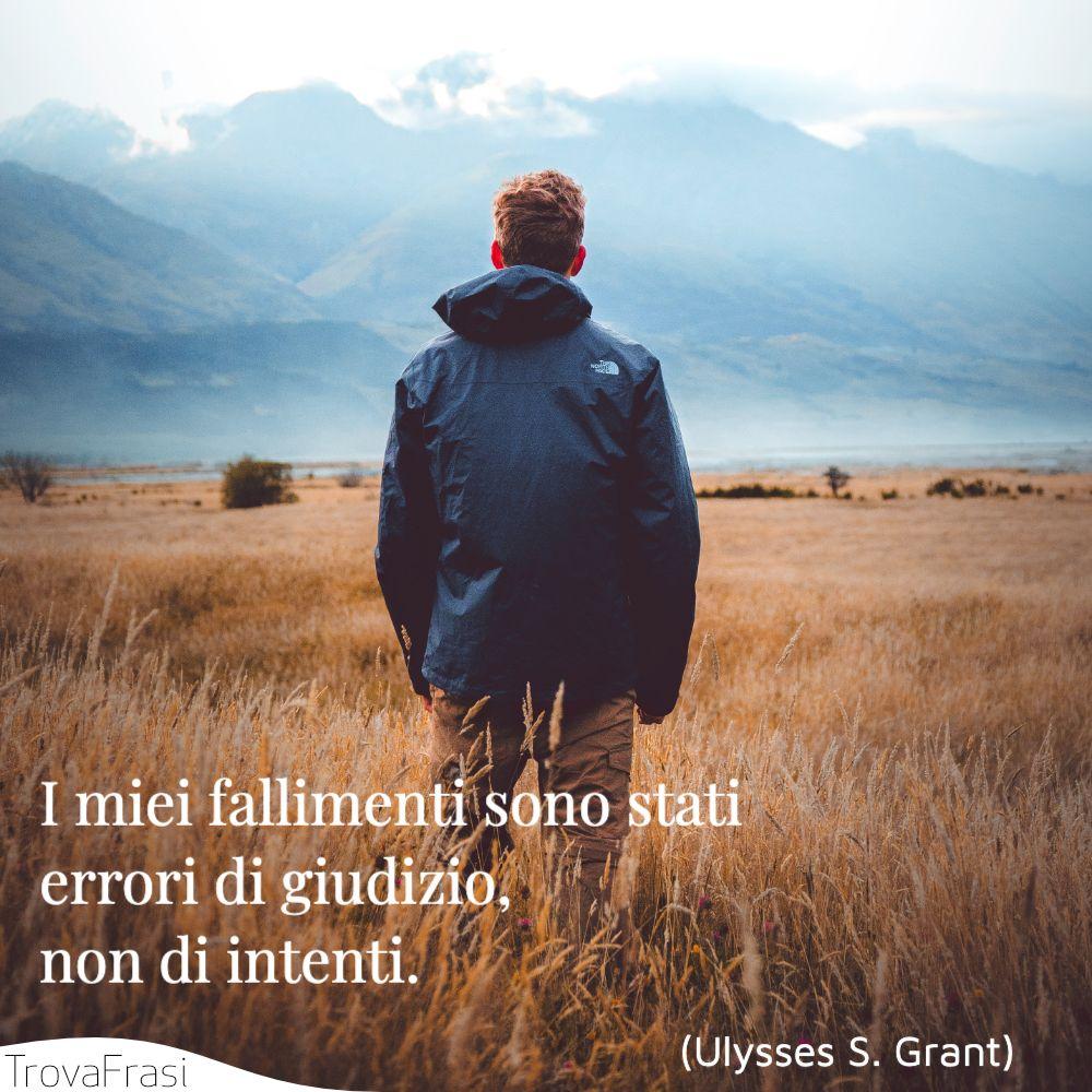 I miei fallimenti sono stati errori di giudizio, non di intenti.