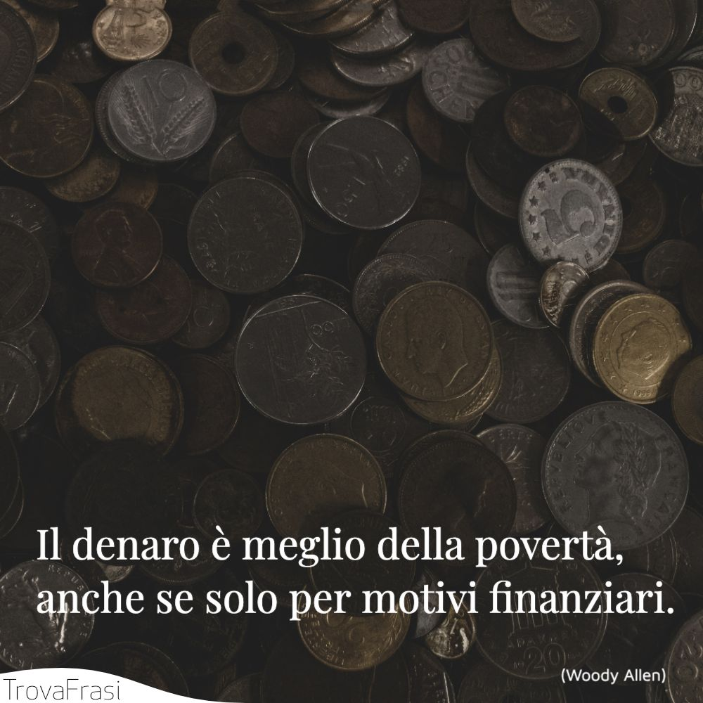 Il denaro è meglio della povertà, anche se solo per motivi finanziari.