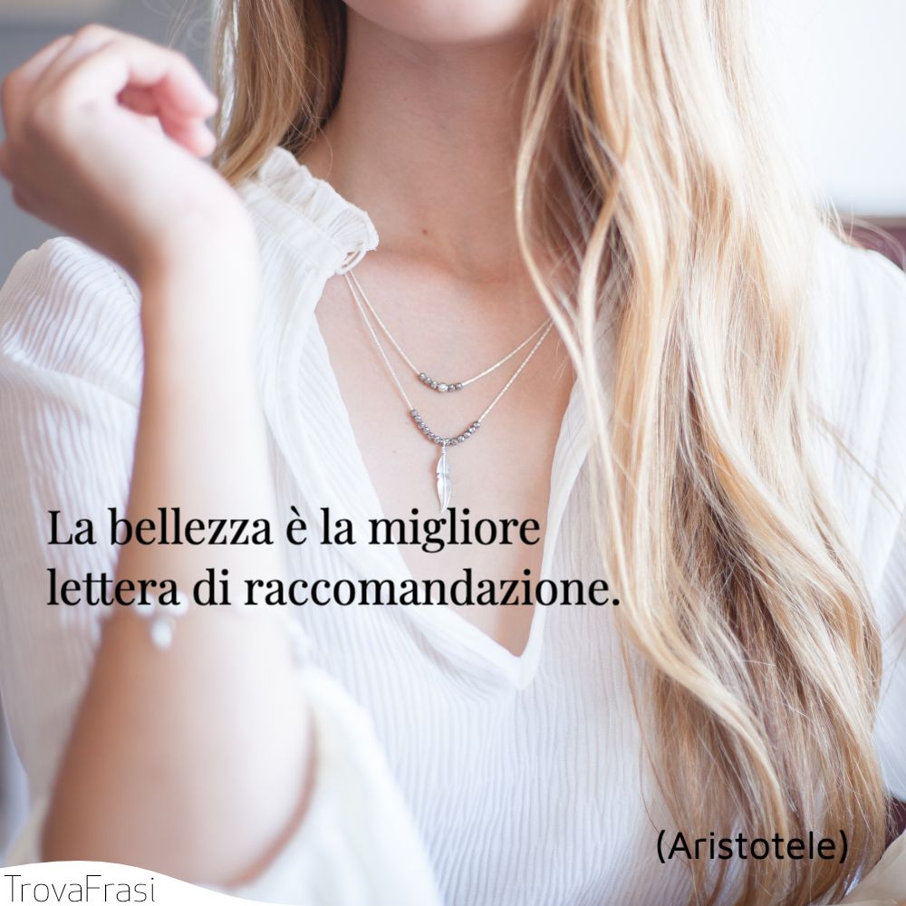 La bellezza è la migliore lettera di raccomandazione.