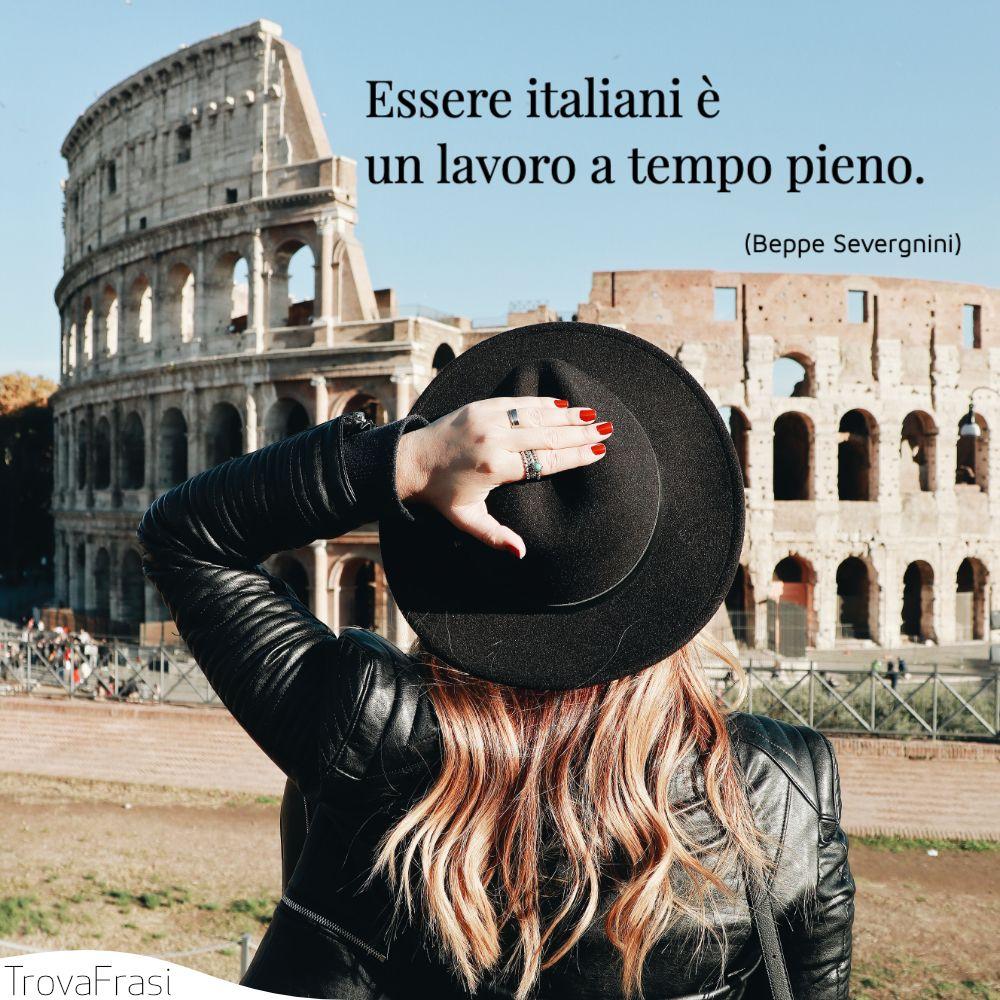Essere italiani è un lavoro a tempo pieno.