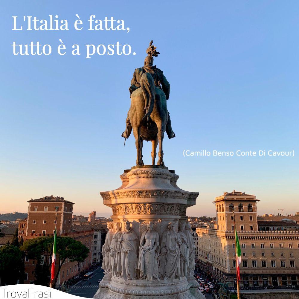 L'Italia è fatta, tutto è a posto.