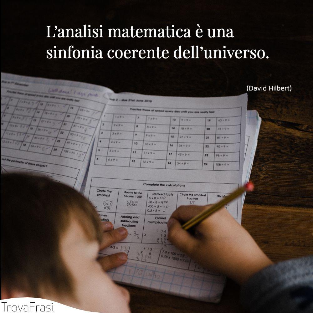 L'analisi matematica è una sinfonia coerente dell'universo.