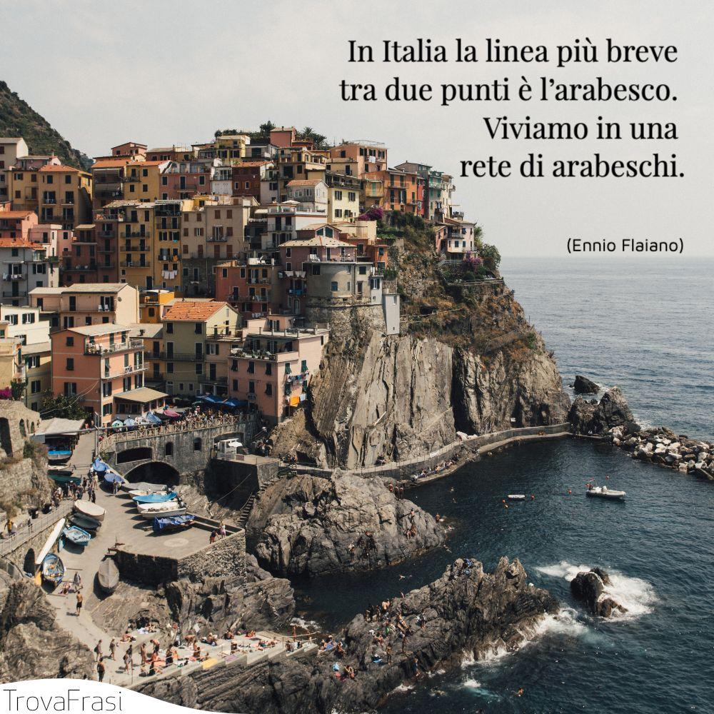 In Italia la linea più breve tra due punti è l'arabesco. Viviamo in una rete di arabeschi.