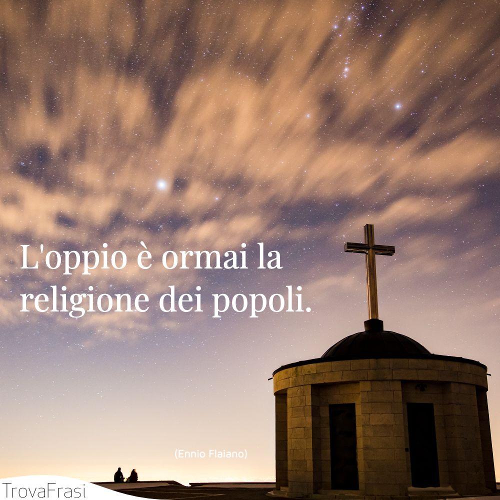 L'oppio è ormai la religione dei popoli.