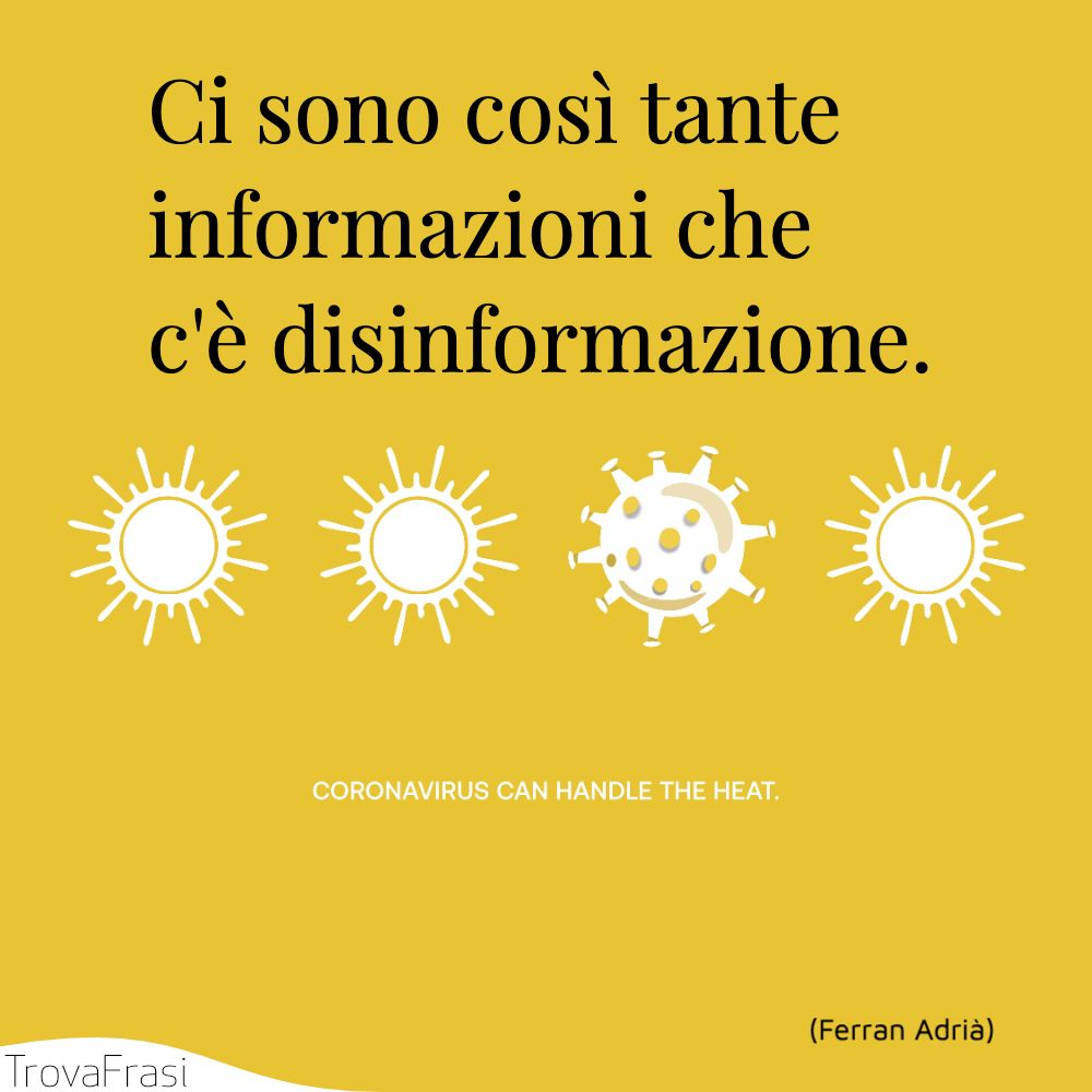 Ci sono così tante informazioni che c'è disinformazione.