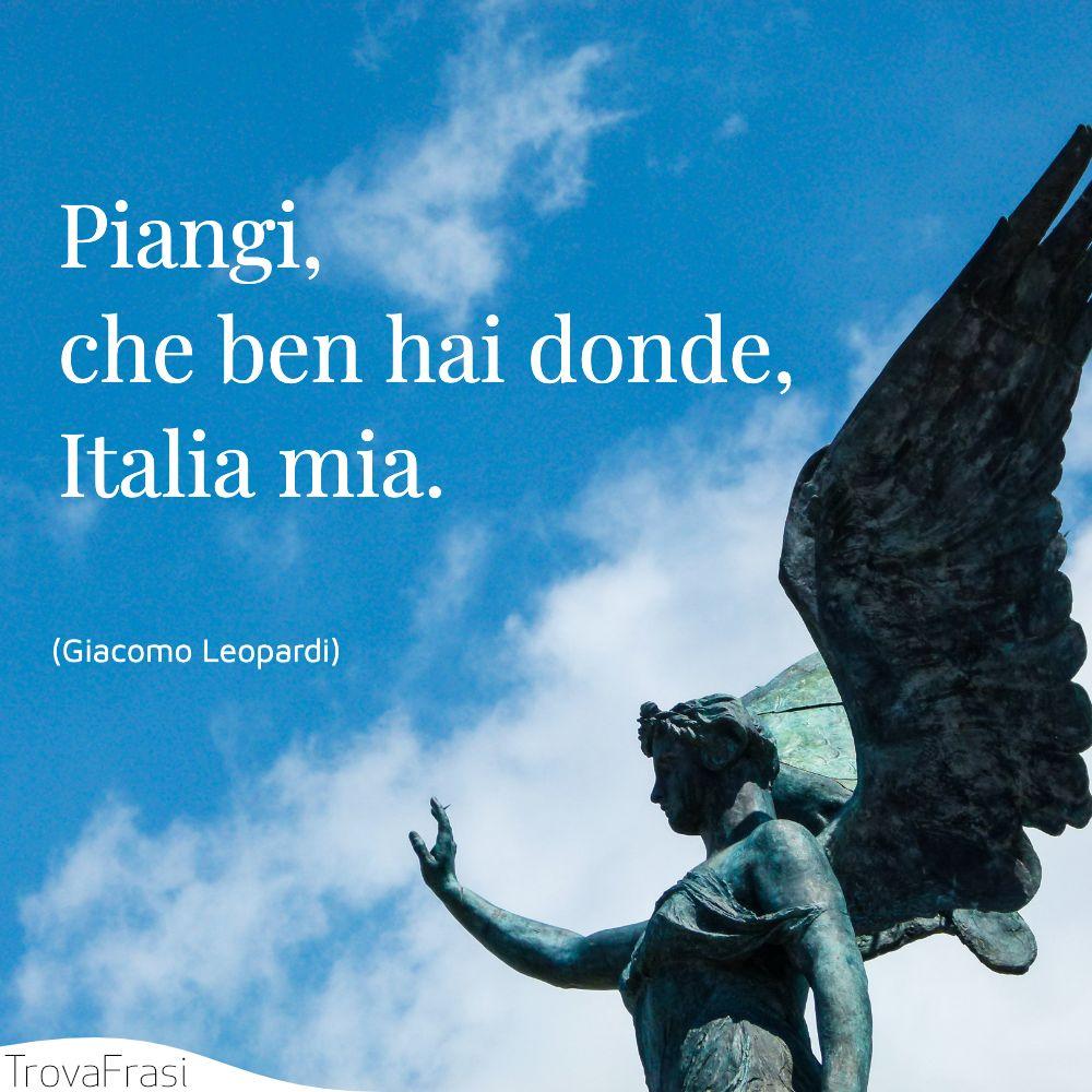 Piangi, che ben hai donde, Italia mia.