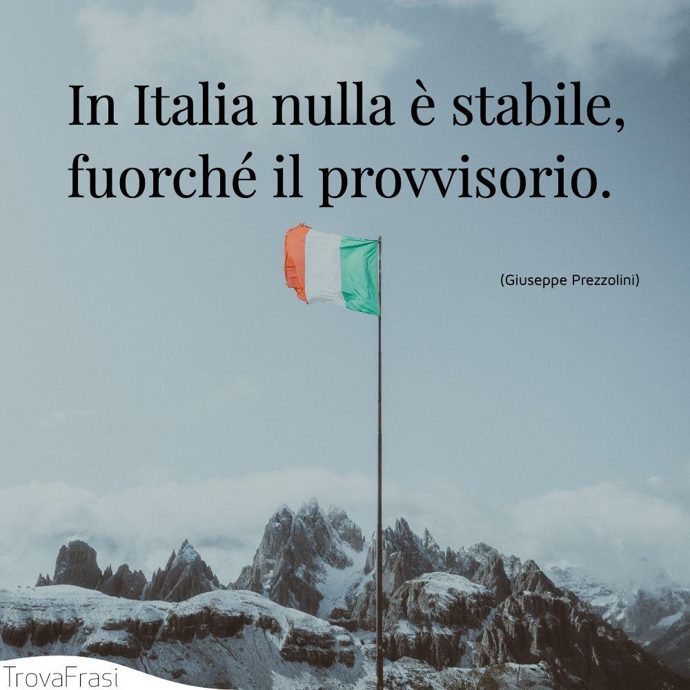 In Italia nulla è stabile, fuorché il provvisorio.