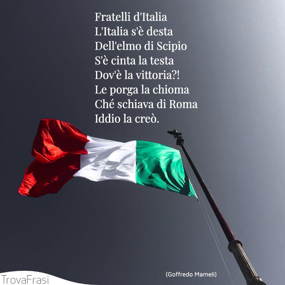 Fratelli d'Italia | L'Italia s'è desta | Dell'elmo di Scipio | S'è cinta la testa | Dov'è la vittoria?! | Le porga la chioma | Ché schiava di Roma | Iddio la creò.