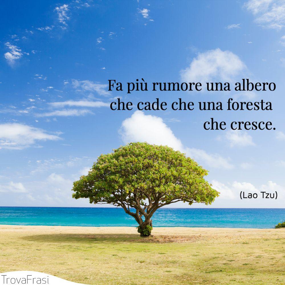 Fa più rumore una albero che cade che una foresta che cresce.