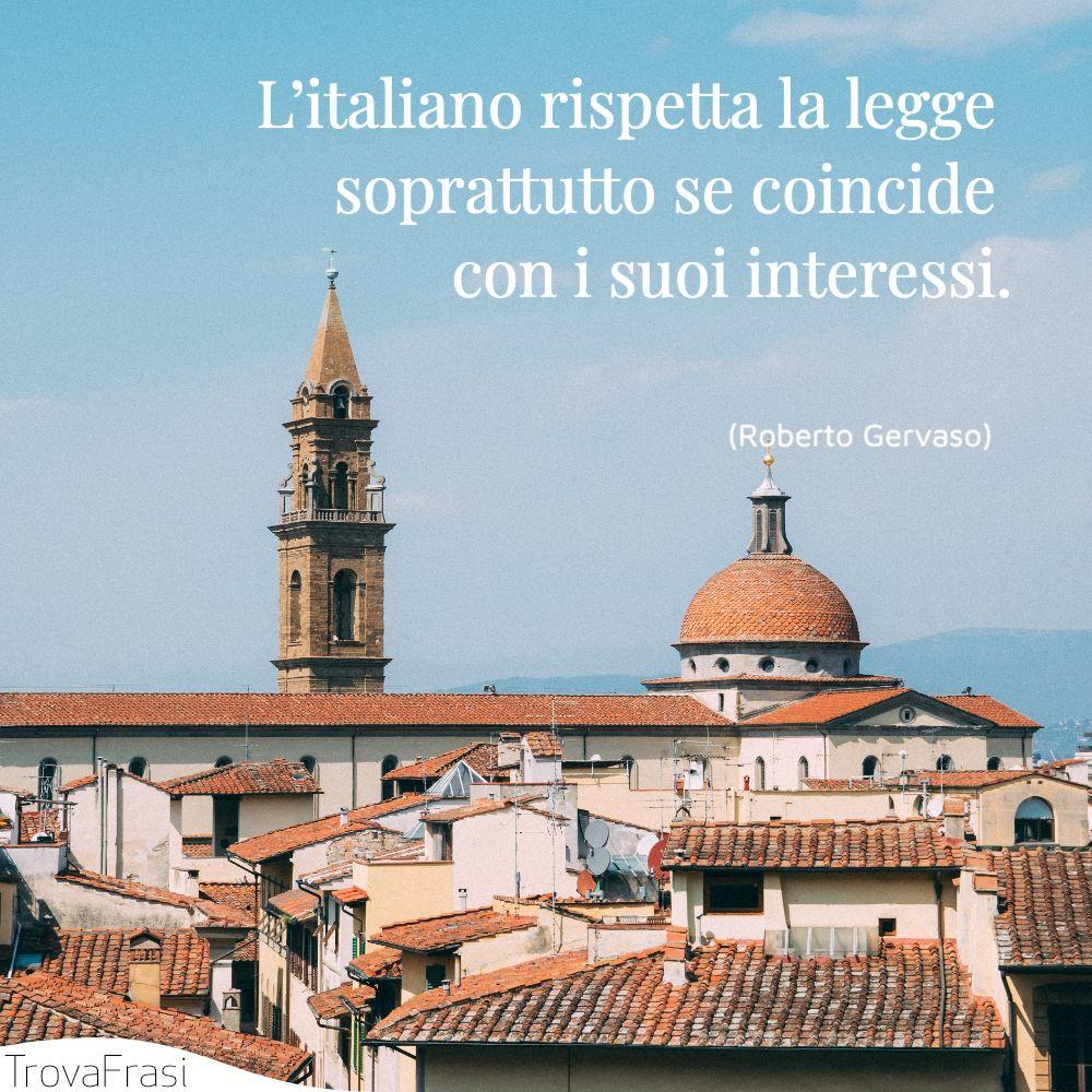 L'italiano rispetta la legge soprattutto se coincide con i suoi interessi.