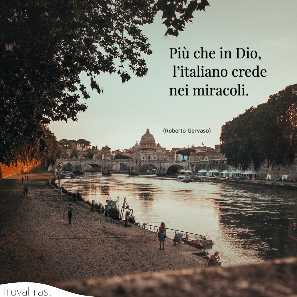 Più che in Dio, l'italiano crede nei miracoli.