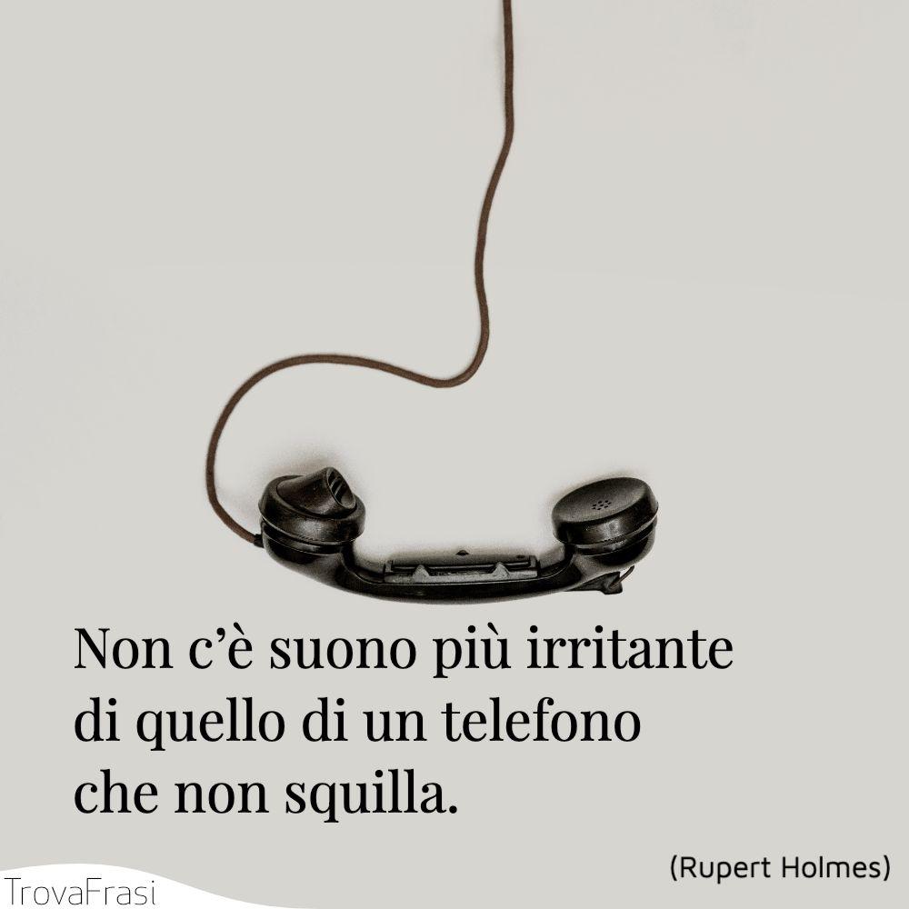 Non c'è suono più irritante di quello di un telefono che non squilla.
