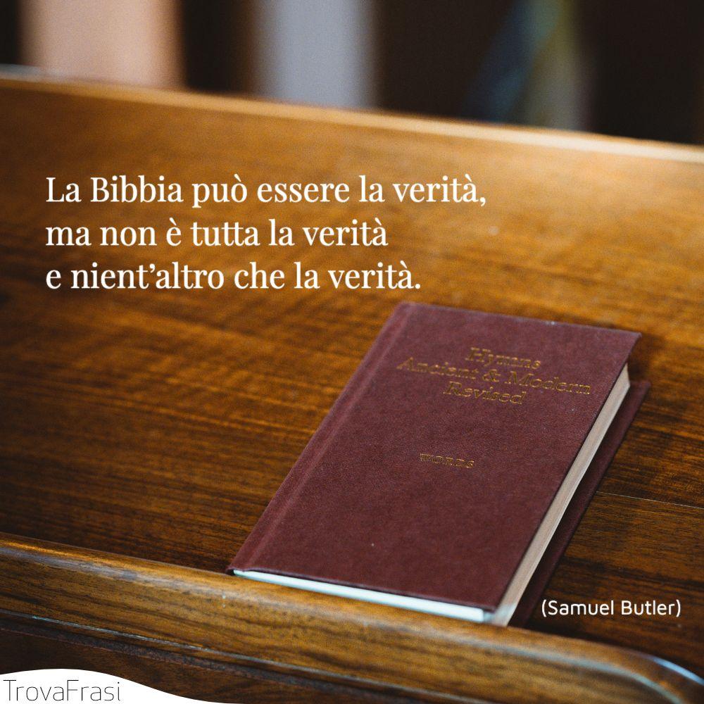 La Bibbia può essere la verità, ma non è tutta la verità e nient'altro che la verità.