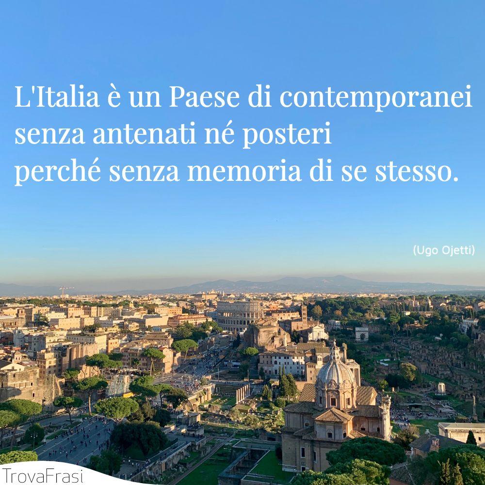 L'Italia è un Paese di contemporanei senza antenati né posteri perché senza memoria di se stesso.