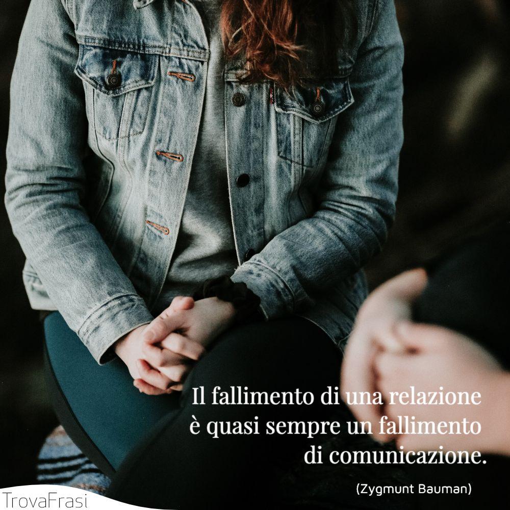 Il fallimento di una relazione è quasi sempre un fallimento di comunicazione.