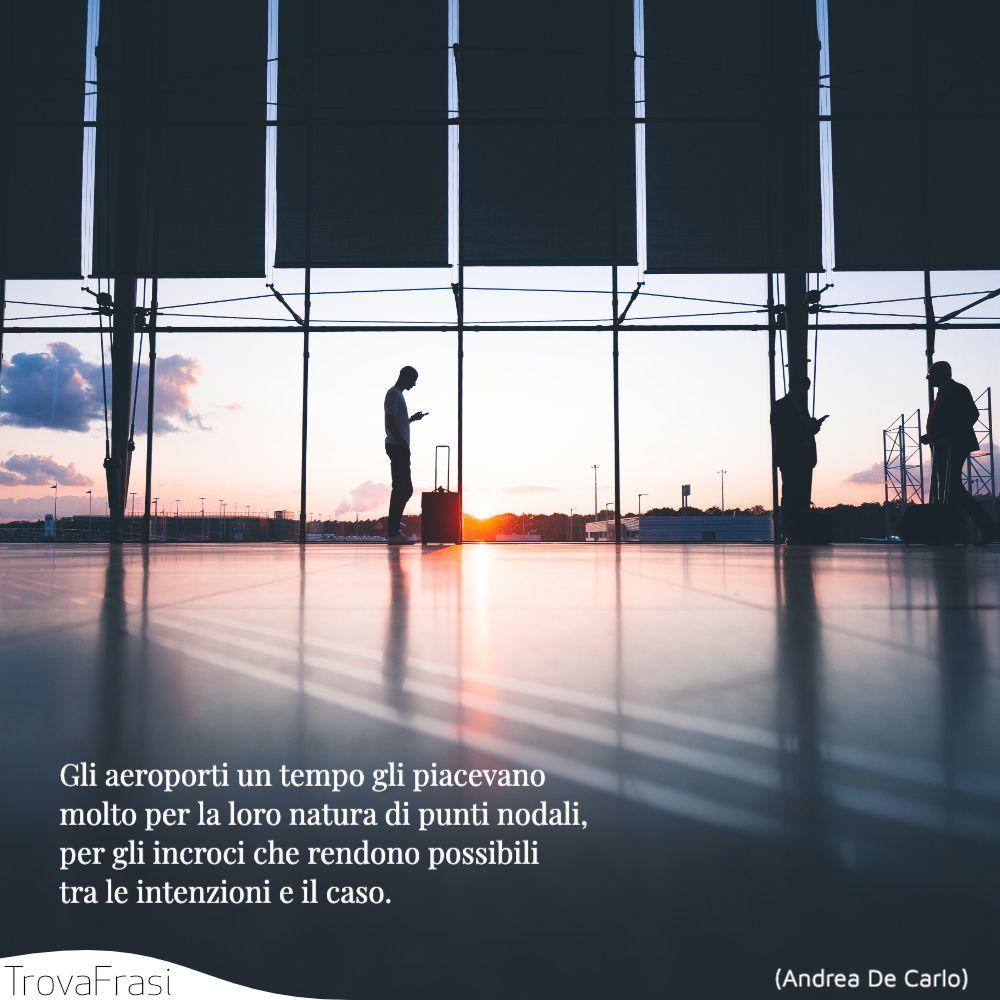 Gli aeroporti un tempo gli piacevano molto per la loro natura di punti nodali, per gli incroci che rendono possibili tra le intenzioni e il caso.