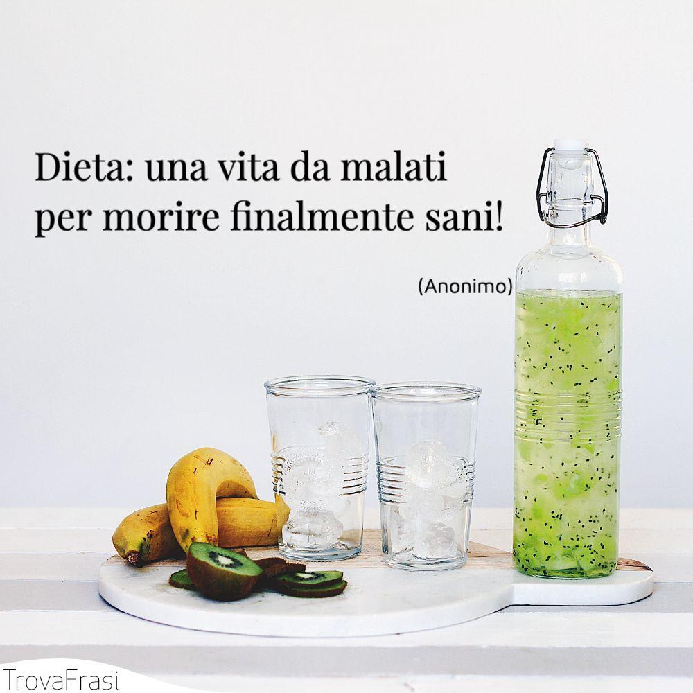 Dieta: una vita da malati per morire finalmente sani!