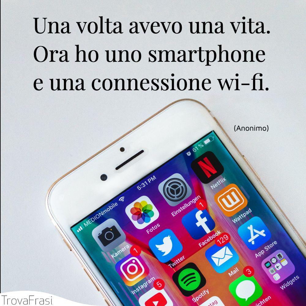 Una volta avevo una vita. Ora ho uno smartphone e una connessione wi-fi.