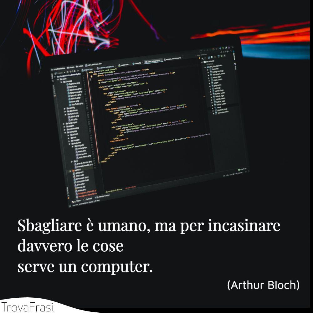 Sbagliare è umano, ma per incasinare davvero le cose serve un computer.