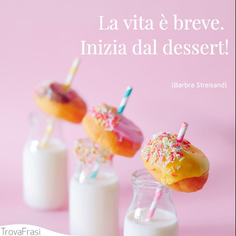 La vita è breve. Inizia dal dessert!