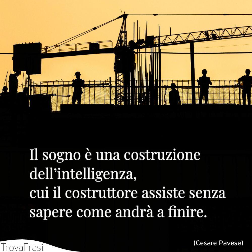 Il sogno è una costruzione dell'intelligenza, cui il costruttore assiste senza sapere come andrà a finire.
