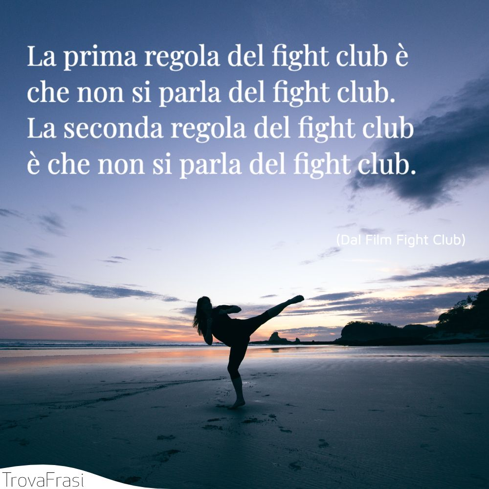 La prima regola del fight club è che non si parla del fight club.La seconda regola del fight club è che non si parla del fight club.