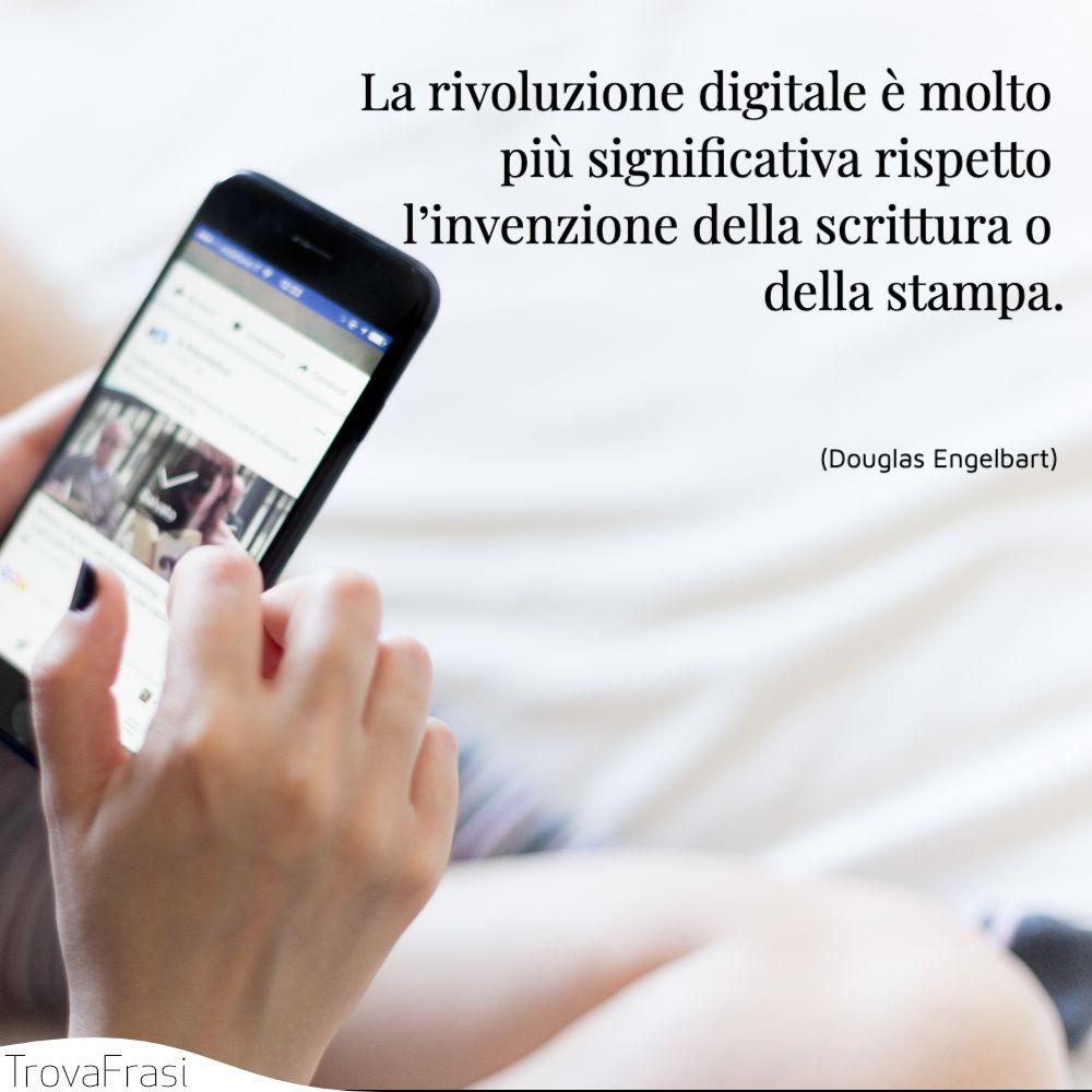 La rivoluzione digitale è molto più significativa rispetto l'invenzione della scrittura o della stampa.