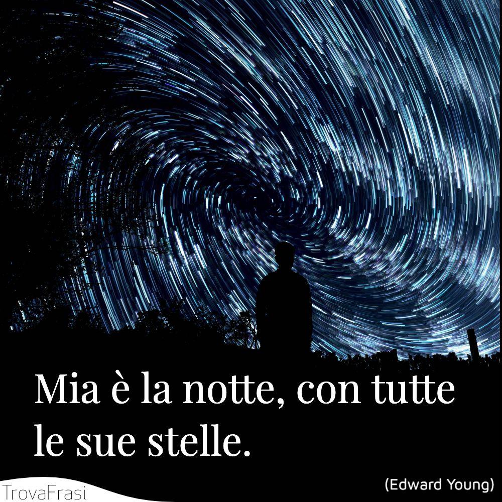 Mia è la notte, con tutte le sue stelle.