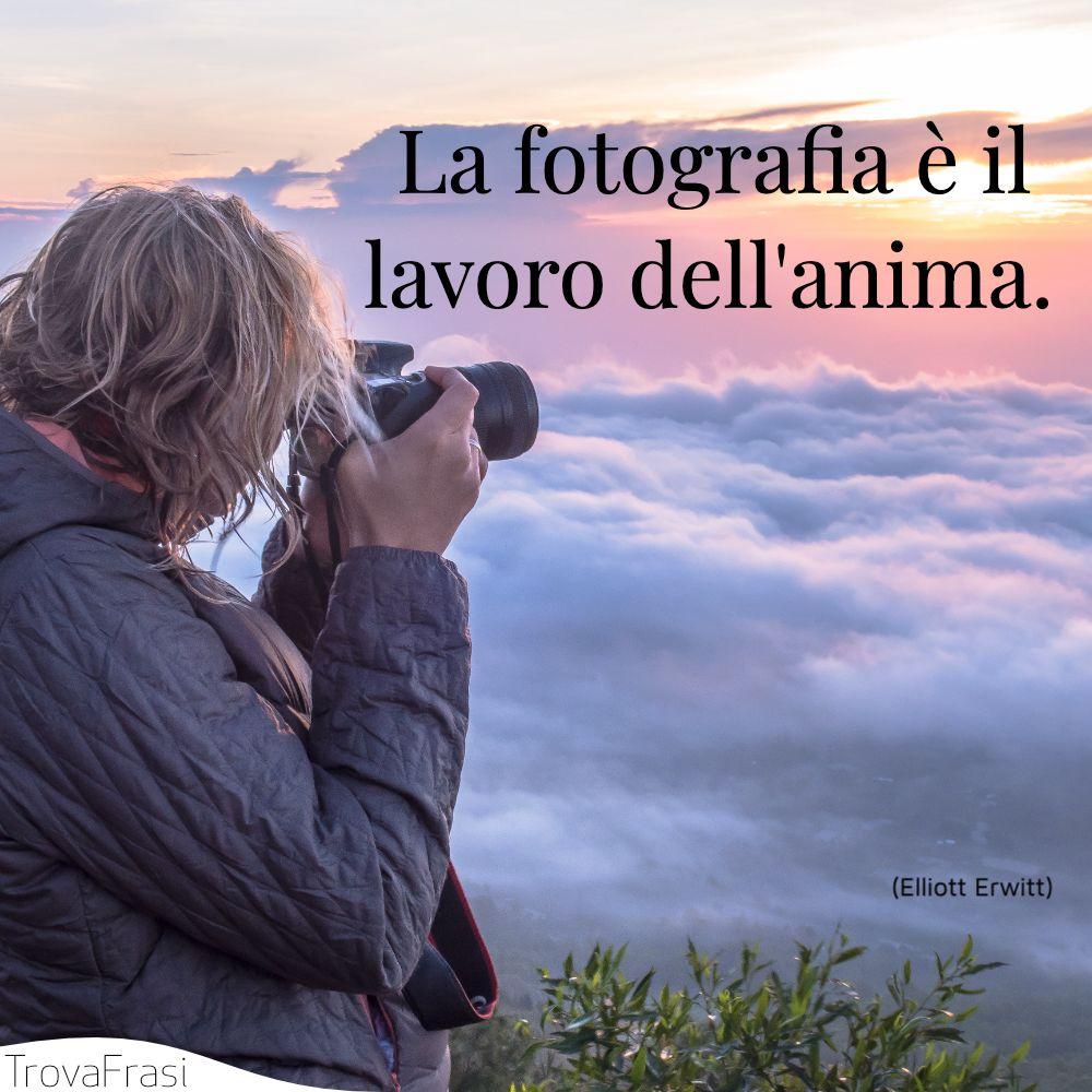 La fotografia è il lavoro dell'anima.