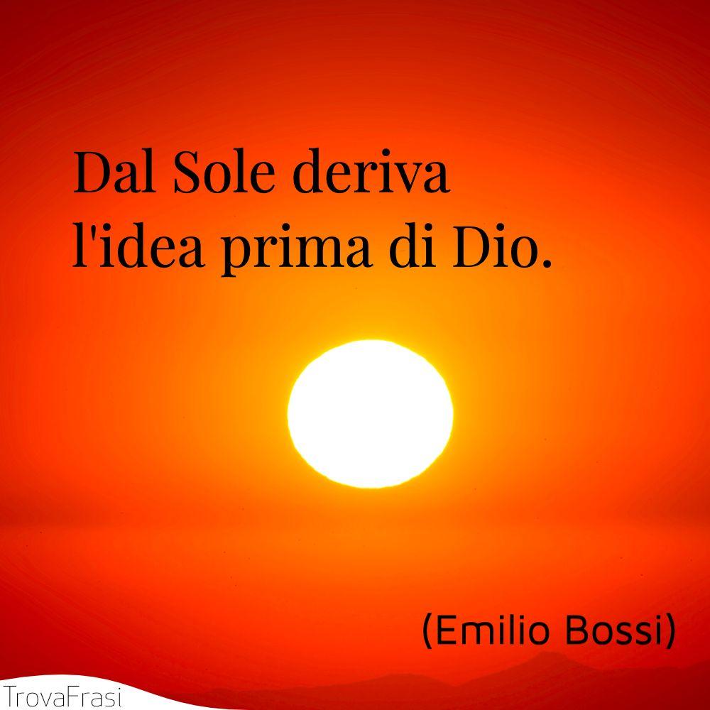 Dal Sole deriva l'idea prima di Dio.