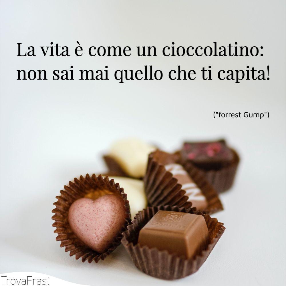 La vita è come un cioccolatino: non sai mai quello che ti capita!