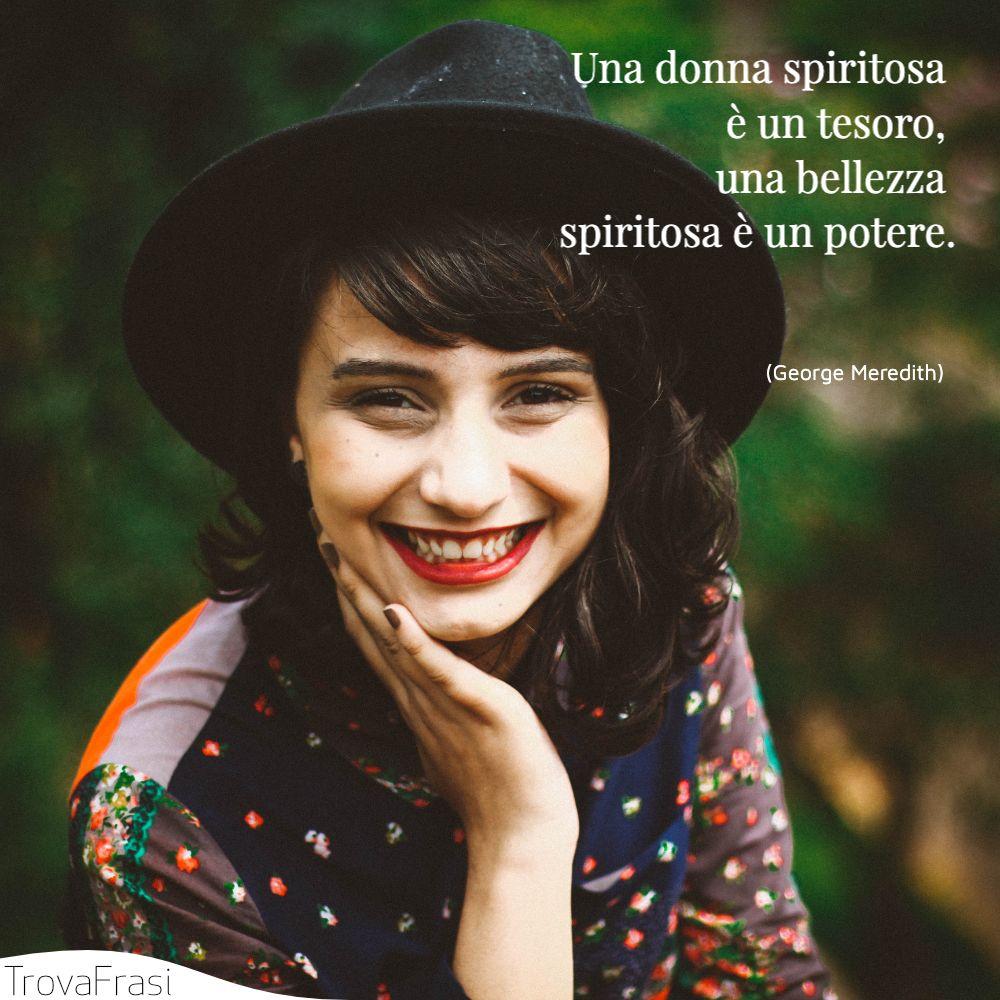 Una donna spiritosa è un tesoro, una bellezza spiritosa è un potere.