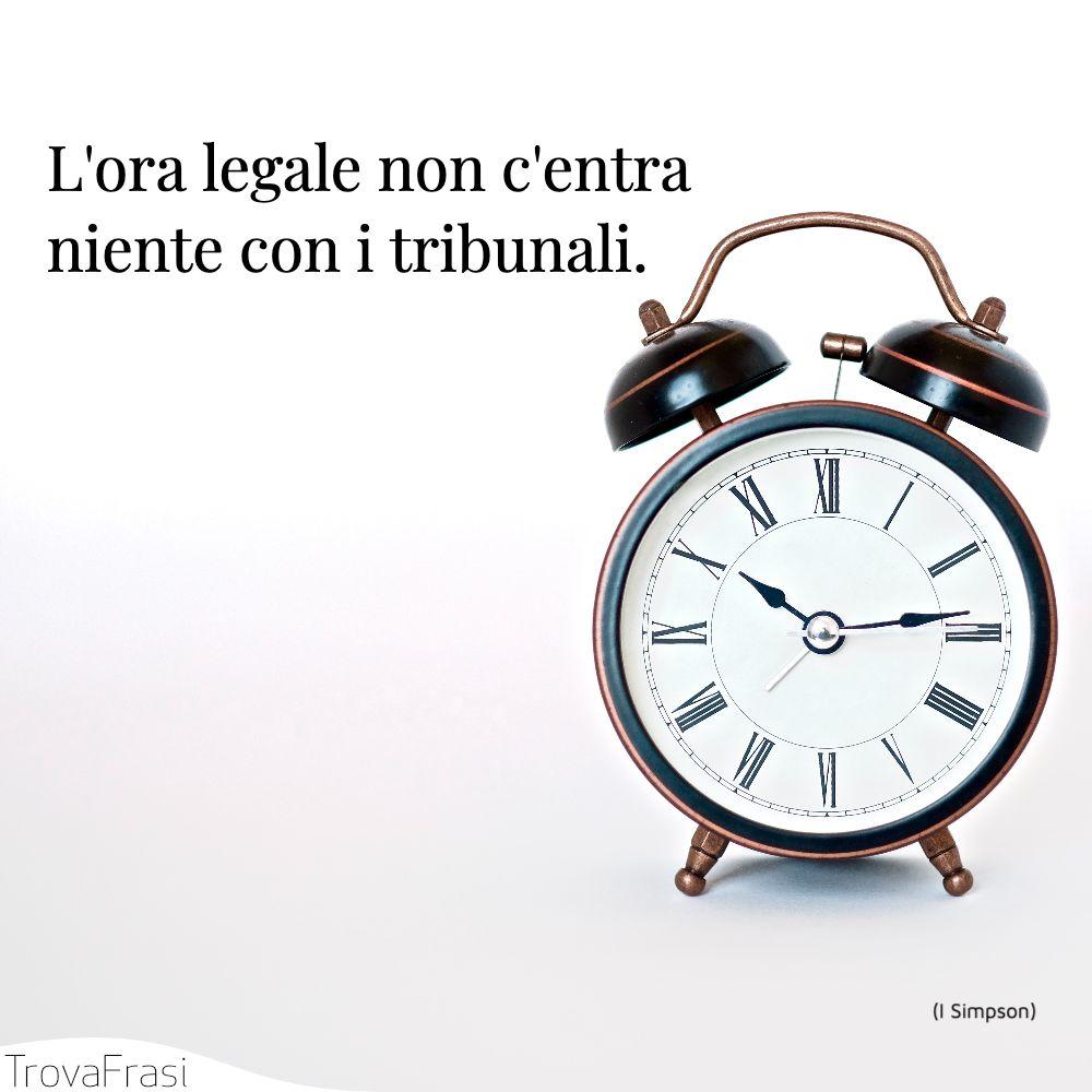 L'ora legale non c'entra niente con i tribunali.