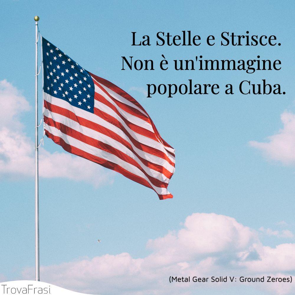 La Stelle e Strisce. Non è un'immagine popolare a Cuba.