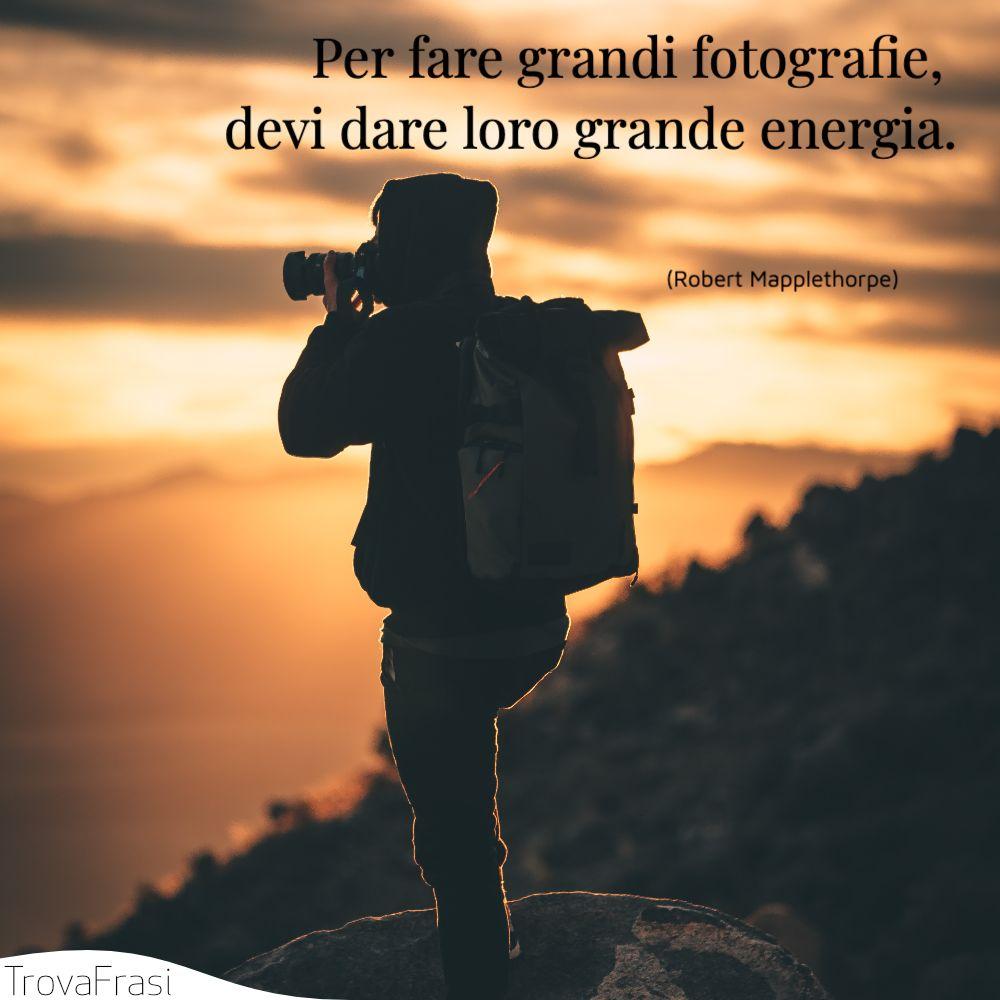 Per fare grandi fotografie, devi dare loro grande energia.