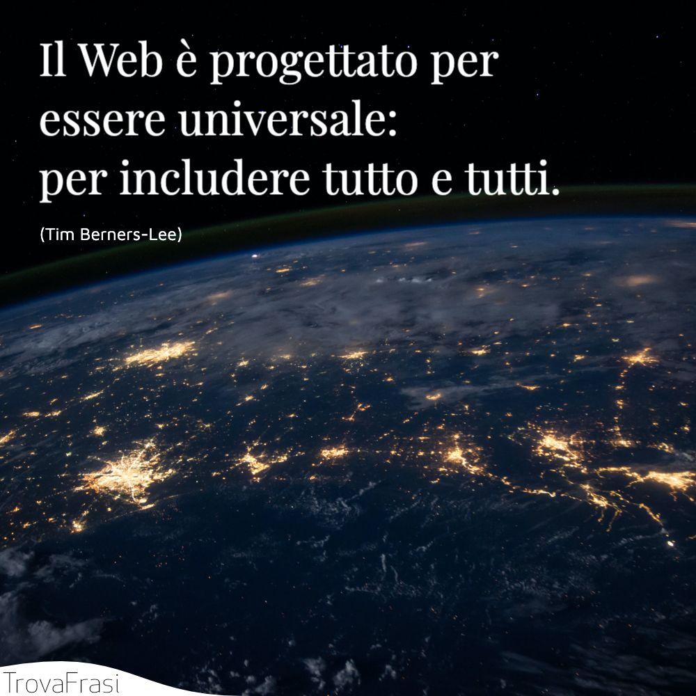 Il Web è progettato per essere universale: per includere tutto e tutti.
