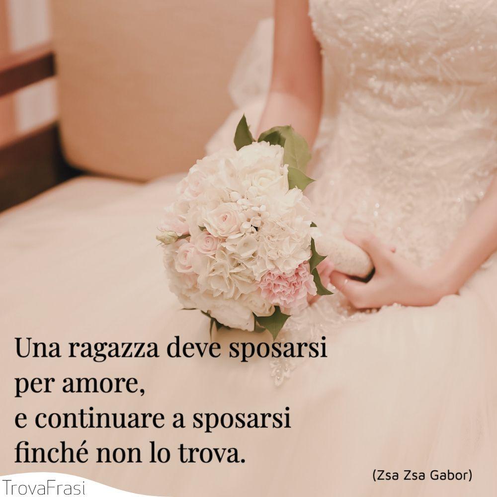Una ragazza deve sposarsi per amore, e continuare a sposarsi finché non lo trova.