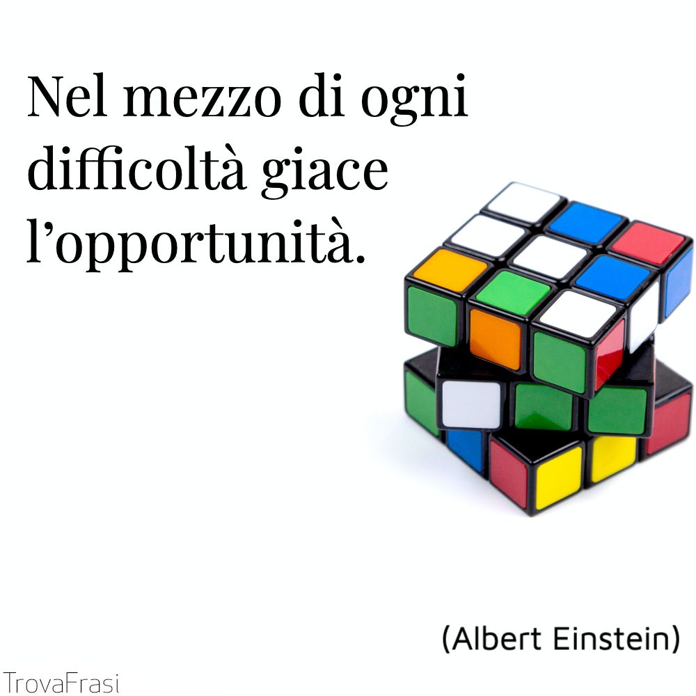 Nel mezzo di ogni difficoltà giace l'opportunità.
