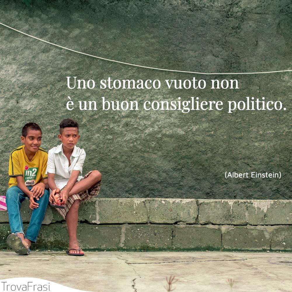 Uno stomaco vuoto non è un buon consigliere politico.