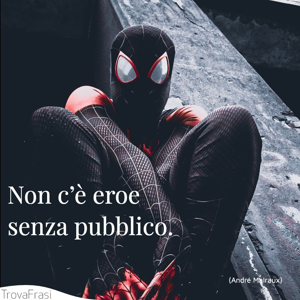 Non c'è eroe senza pubblico.
