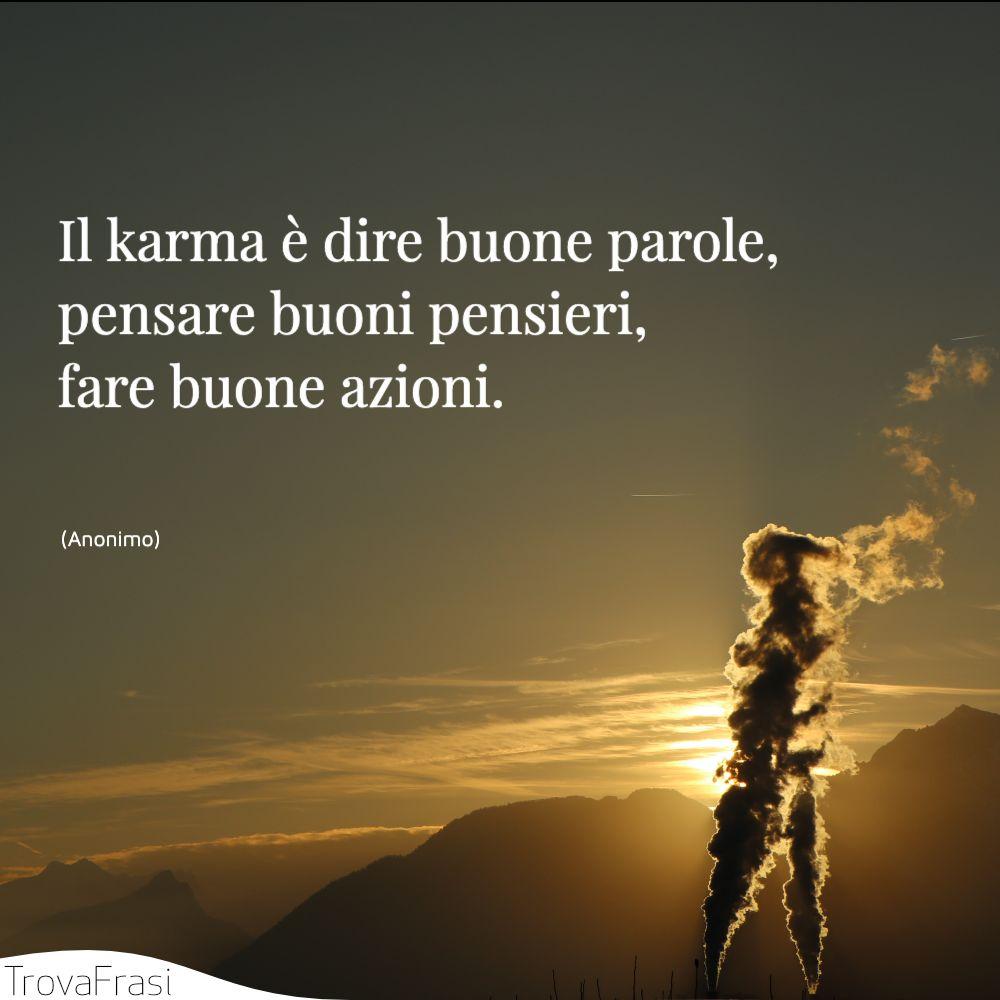 Il karma è dire buone parole, pensare buoni pensieri, fare buone azioni.