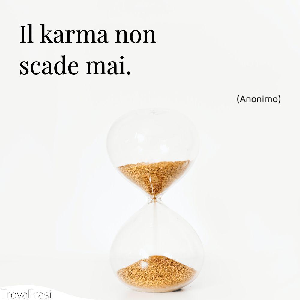 Il karma non scade mai.