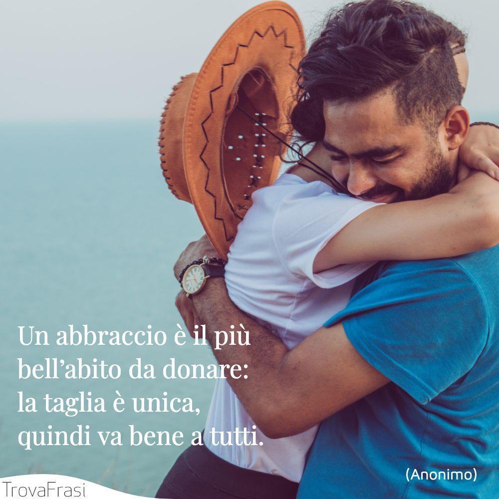 Un abbraccio è il più bell'abito da donare: la taglia è unica, quindi va bene a tutti.