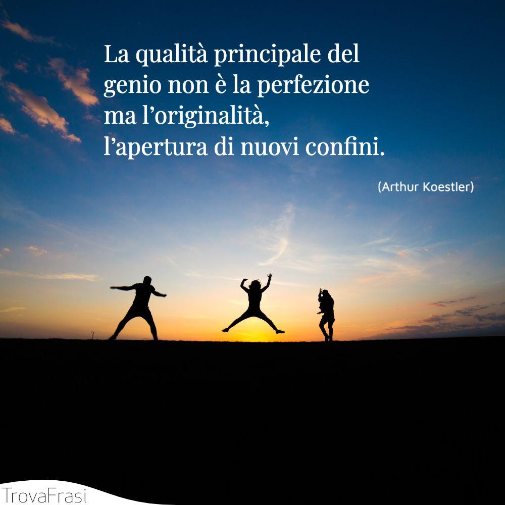 La qualità principale del genio non è la perfezione ma l'originalità, l'apertura di nuovi confini.