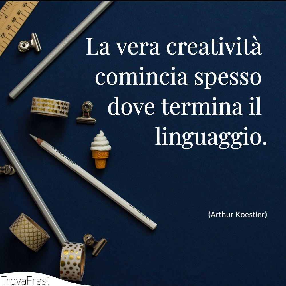 La vera creatività comincia spesso dove termina il linguaggio.