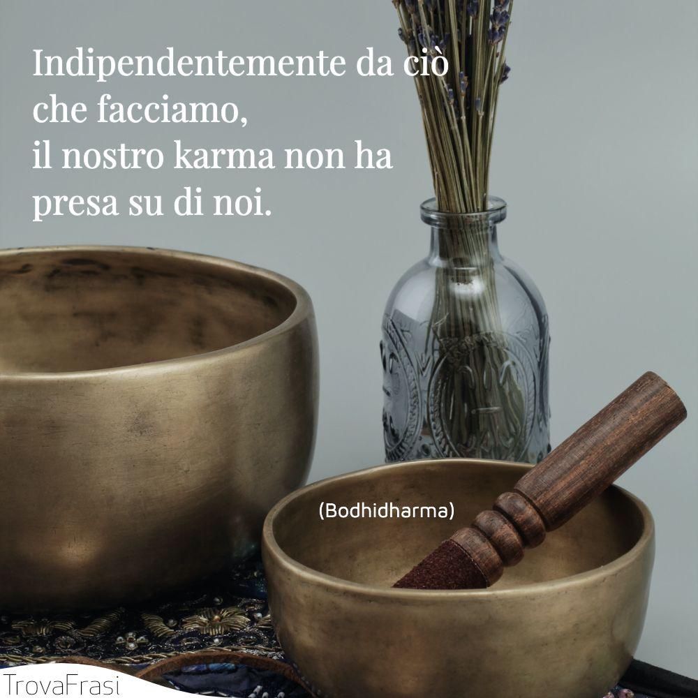 Indipendentemente da ciò che facciamo, il nostro karma non ha presa su di noi.