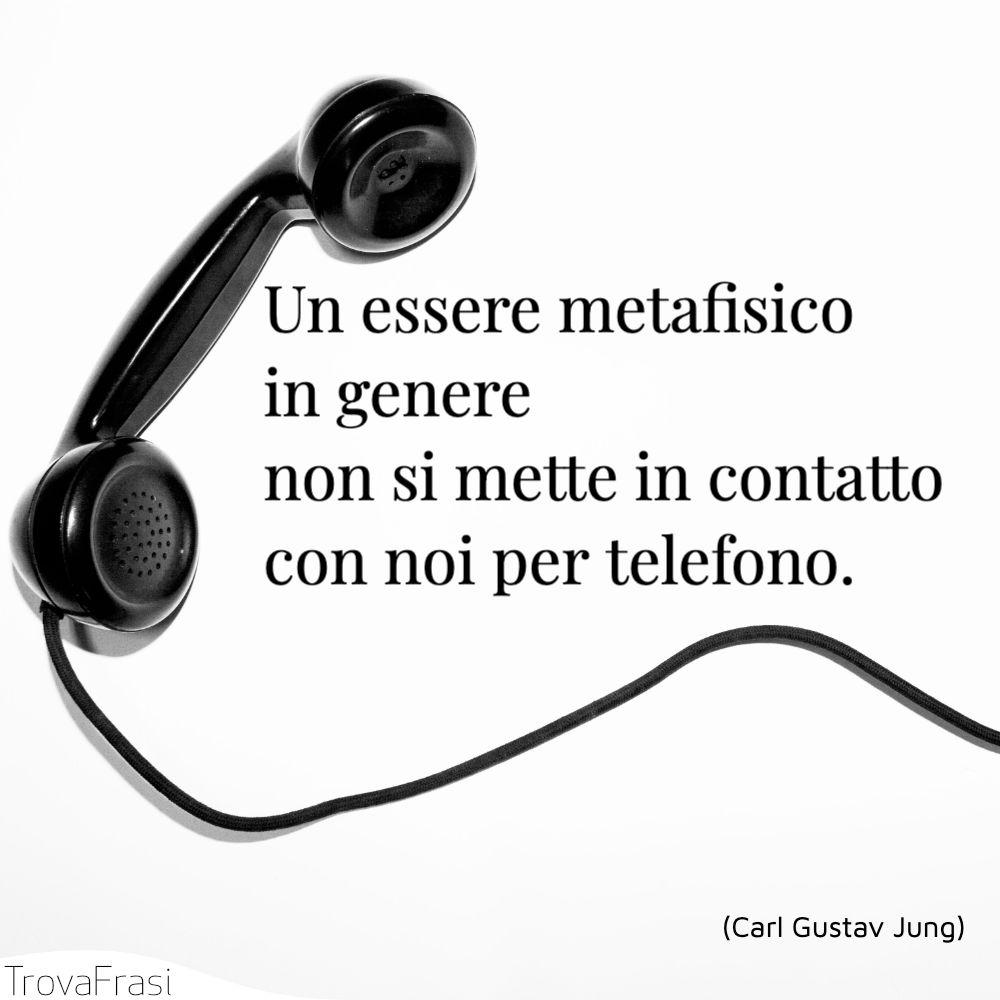 Un essere metafisico in genere non si mette in contatto con noi per telefono.