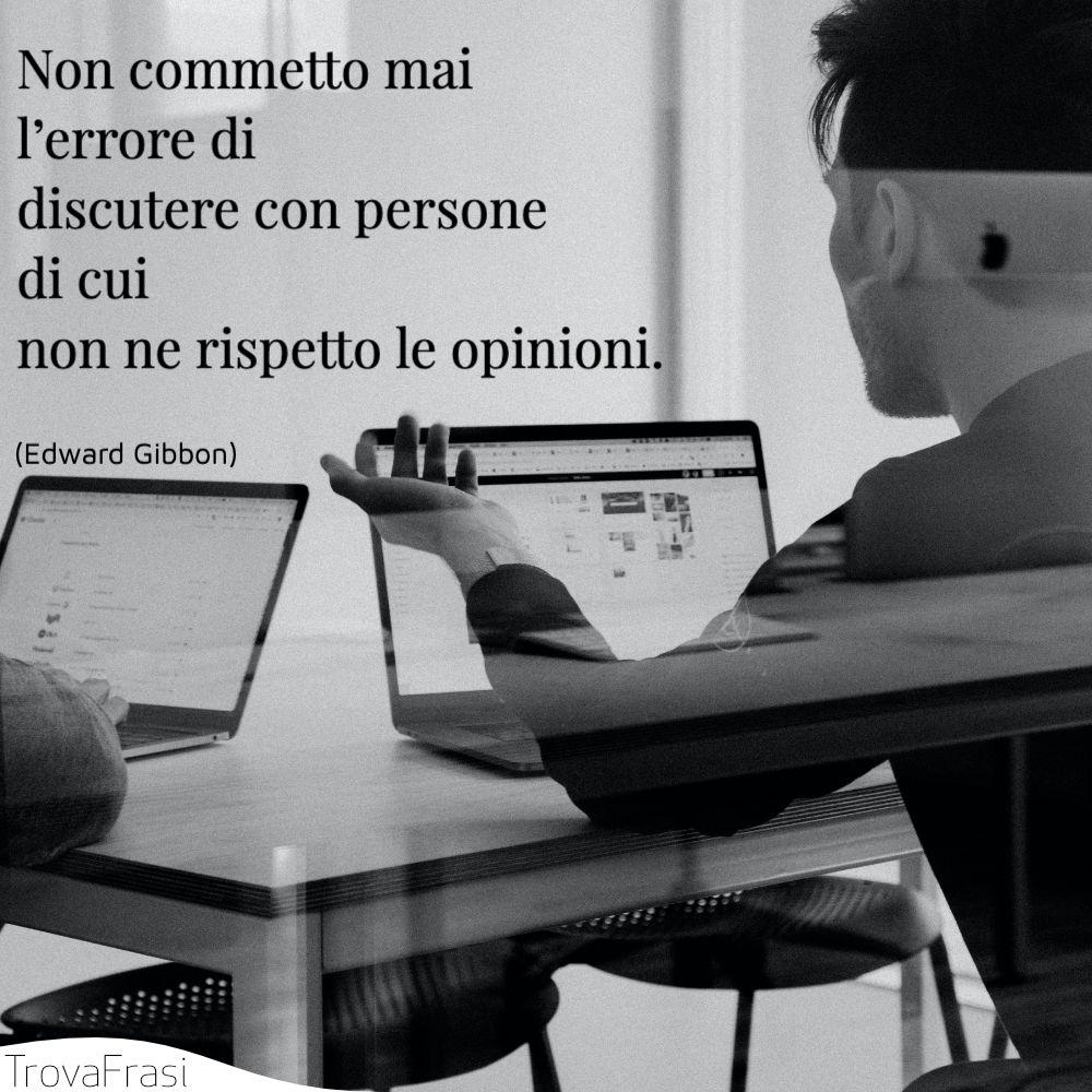 Non commetto mai l'errore di discutere con persone di cui non ne rispetto le opinioni.
