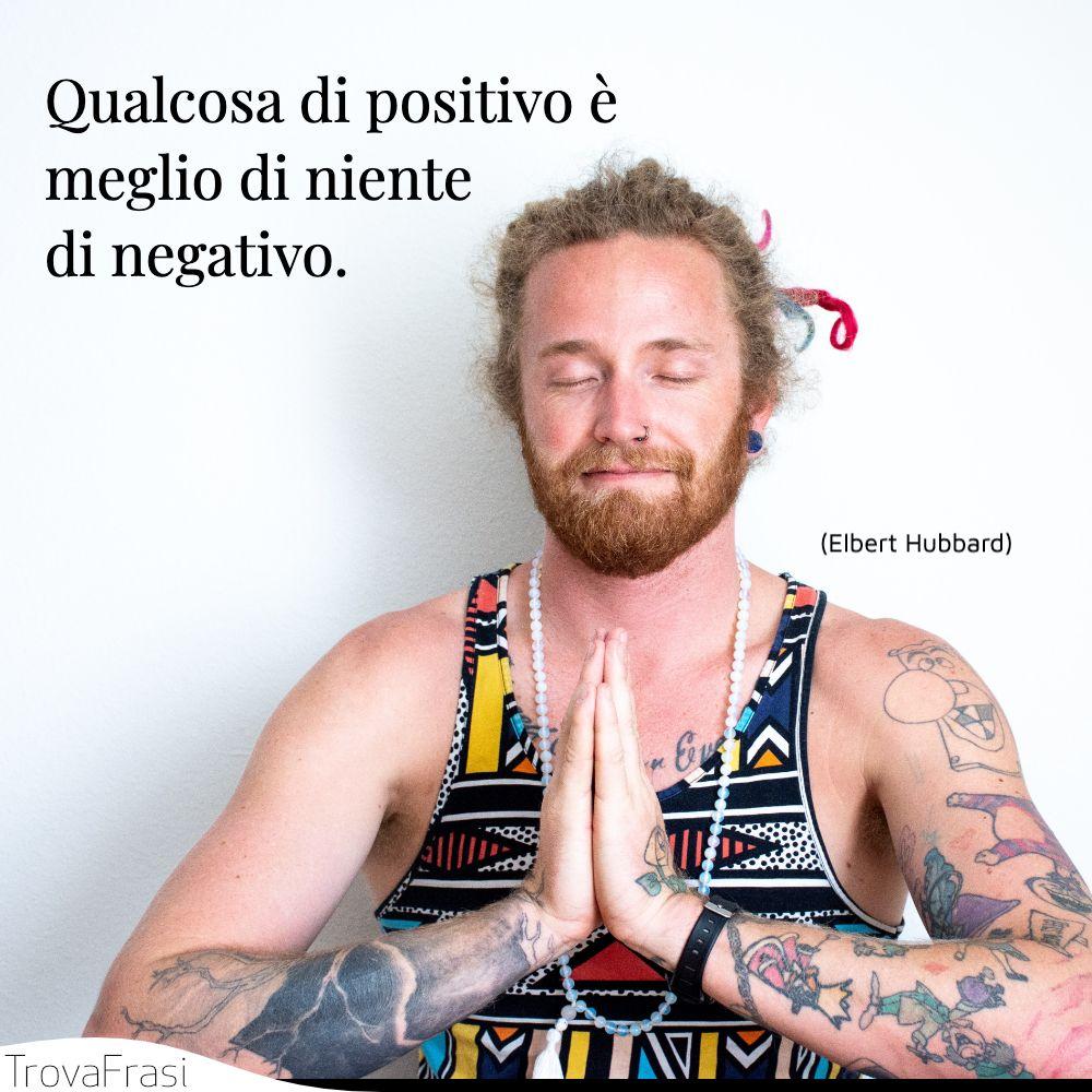 Qualcosa di positivo è meglio di niente di negativo.