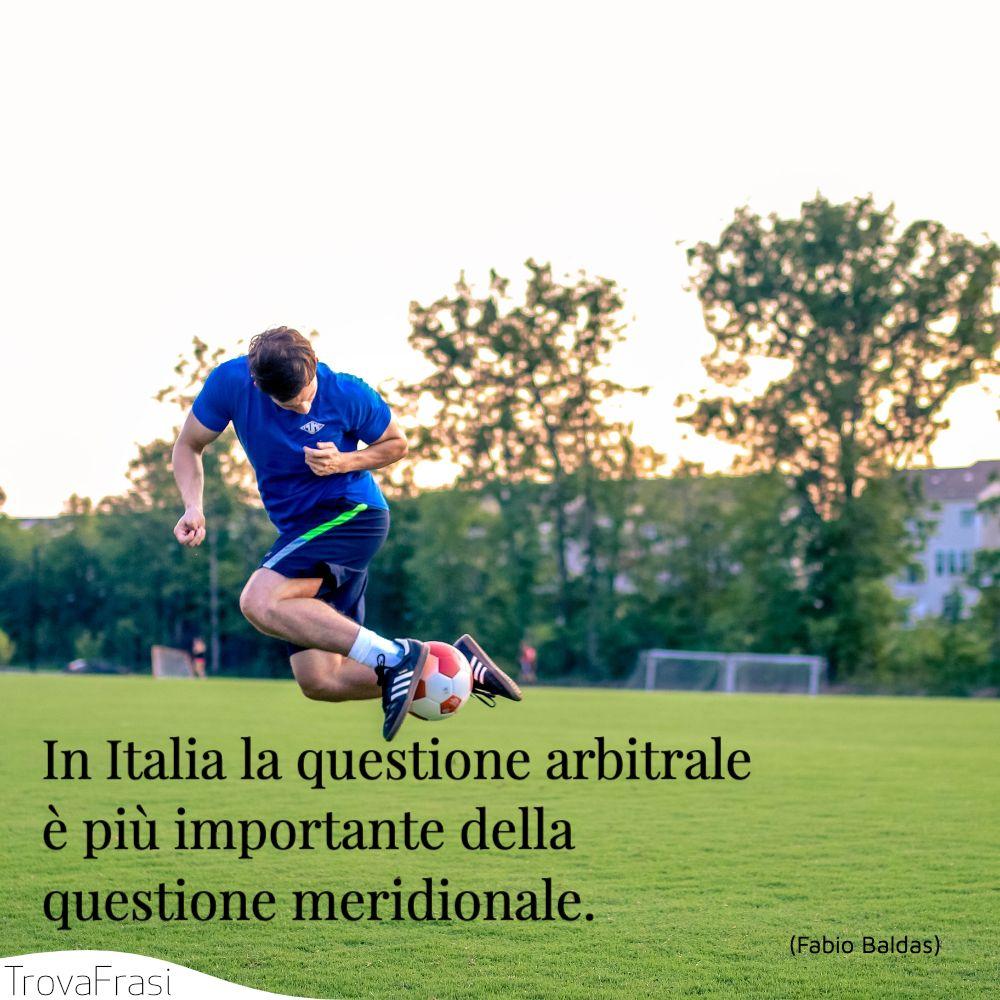 In Italia la questione arbitrale è più importante della questione meridionale.